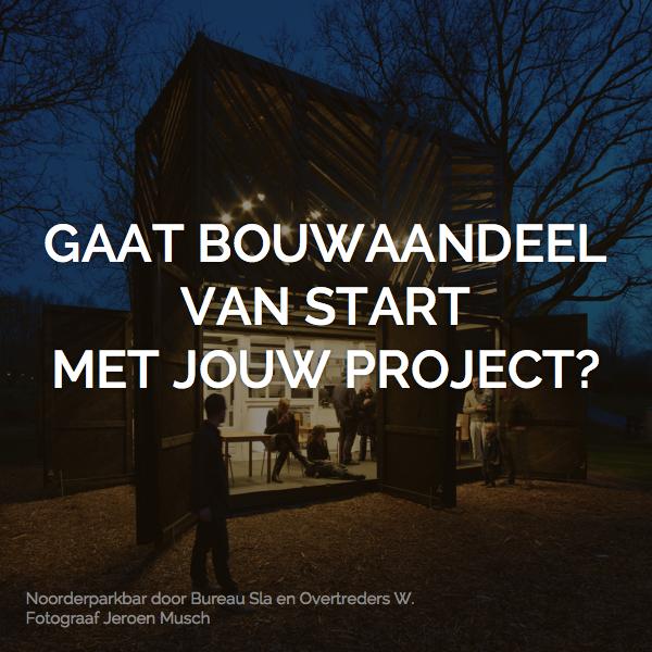 Gaat Bouwaandeel van start met jouw project?