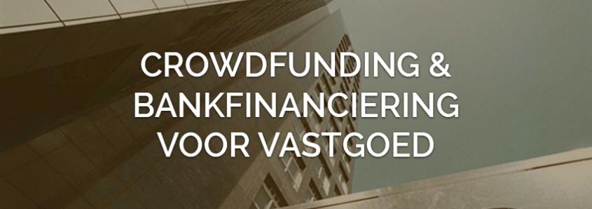 Vastgoed crowdfunden en bankfinanciering: een goede combinatie?
