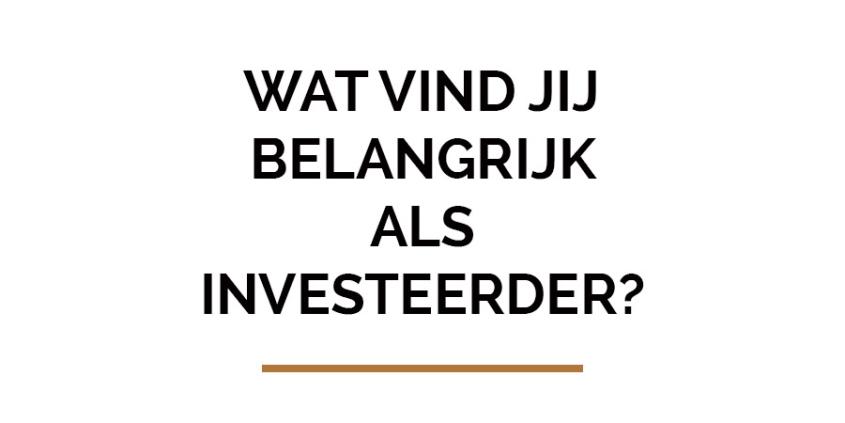 Wat vind jij belangrijk als investeerder?